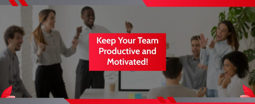 Keep Your Team Productive and Motivated!