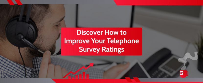 Discover How to Improve your Telephone Survey Ratings