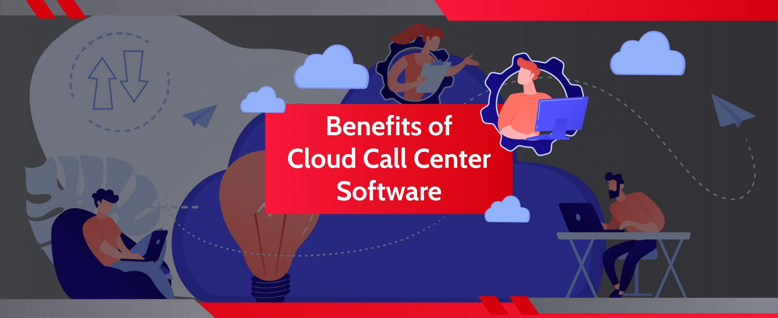 Benefits of Cloud Call Center Software